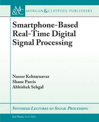 Smartphone-Based Real-Time Digital Signal Processing (Synthesis Lectures on Signal Processing)