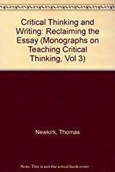 Critical Thinking and Writing: Reclaiming the Essay (Monographs on Teaching Critical Thinking, Vol 3)