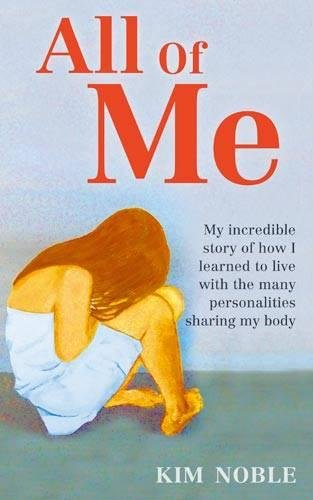 All of Me: My Incredible Story of How I Learned to Live with the Many Personalities Sharing My Body. by Kim Noble with Jeff Hudso