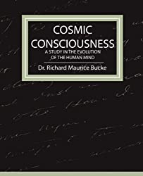 Cosmic Consciousness - A Study in the Evolution of the Human Mind