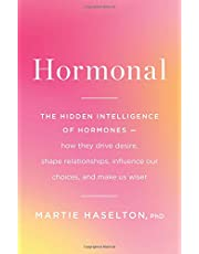 Hormonal: The Hidden Intelligence of Hormones -- How They Drive Desire, Shape Relationships, Influence Our Choices, and Make Us Wiser