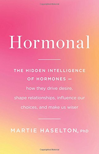 Read Online Hormonal: The Hidden Intelligence of Hormones -- How They Drive Desire, Shape Relationships, Influence Our Choices, and Make Us Wiser PDF