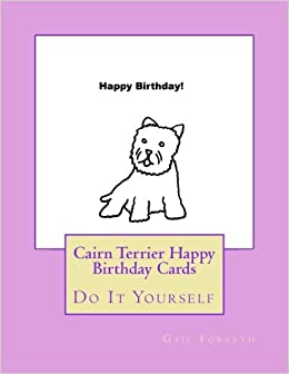 Book Cairn Terrier Happy Birthday Cards: Do It Yourself