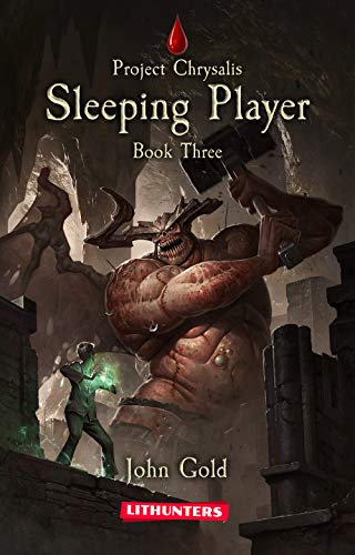 Sleeping Player: A Dystopian LitRPG Adventure (Project Chrysalis Book 3)