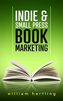 Indie & Small Press Book Marketing by [Hertling, William]