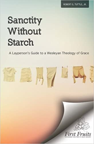 Book Sanctity without Starch: A Layperson's Guide to a Wesleyan Theology of Grace by Robert G. Tuttle Jr. (2016-01-27)