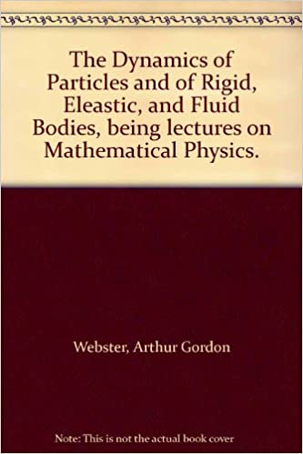 The Dynamics of Particles and of Rigid, Eleastic, and Fluid