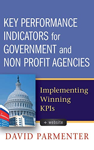Key Performance Indicators for Government and Non Profit Agencies: Implementing Winning KPIs (Critical Success Factors And Key Performance Indicators)