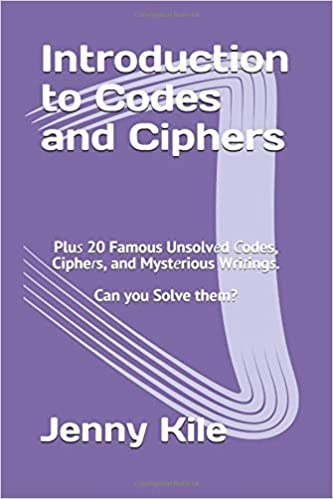Introduction to Codes and Ciphers: Plus 20 Famous Unsolved