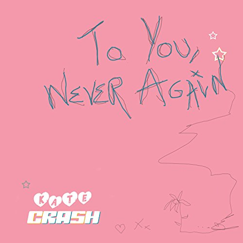 To You, Never Again [Explicit]