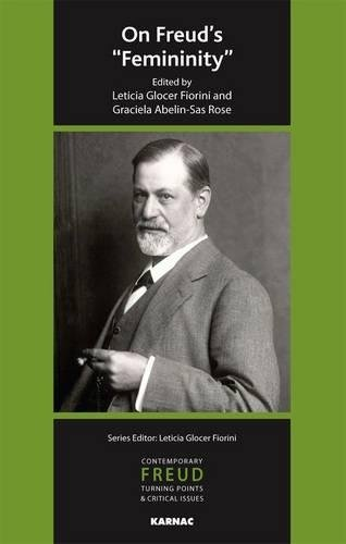 On Freud's Femininity (IPA Contemporary Freud: Turning Points & Critical Issues)