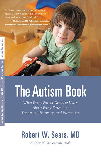 The Autism Book: What Every Parent Needs to Know About Early Detection, Treatment, Recovery, and Prevention (Sears Parenting Library) (Autism Books Kindle)