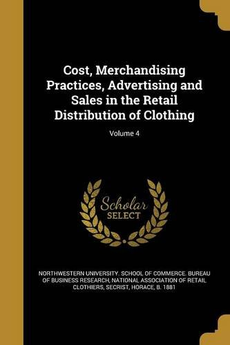 Cost, Merchandising Practices, Advertising and Sales in the Retail Distribution of Clothing; Volume 4 pdf