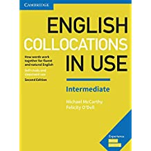English Collocations in Use Intermediate. Second Edition. Book with Answers.: How Words Work Together for Fluent and Natural English