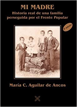 Mi madre: Historia real de una familia perseguida por el Frente Popular, 2nd Edition (Spanish Edition) 2nd Edition by De Ancos, Mar¨ªa Concepci¨®n Aguilar (2014) Paperback