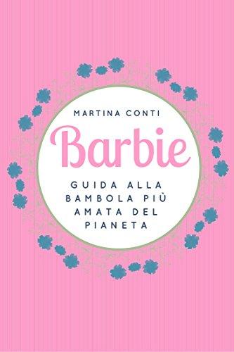 Barbie: Guida alla bambola più amata del pianeta (Italian Edition)