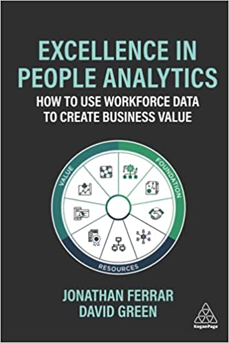 Excellence in People Analytics: How to Use Workforce Data to Create Business Value