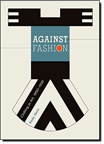 Against Fashion: Clothing as Art, 1850-1930 (MIT Press)