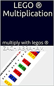 LEGO ® Multiplication: multiply with legos ® (lego math Book 2) by [Abraham, Zach]