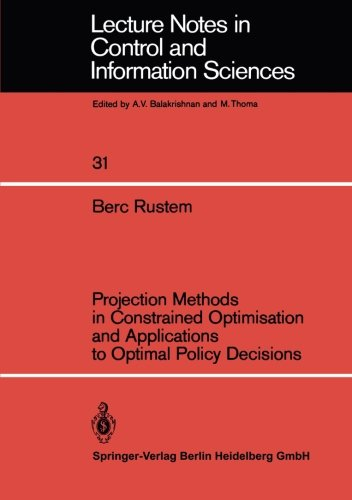 Projection Methods in Constrained Optimisation and Applications to Optimal Policy Decisions (Lecture Notes in Control an