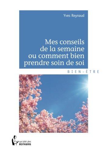 Mes Conseils De La Semaine Ou Comment Bien Prendre Soin De Soi French Edition
