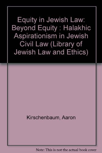 Equity in Jewish Law: Beyond Equity : Halakhic Aspirationism in Jewish Civil Law (Library of Jewish Law & Ethics)