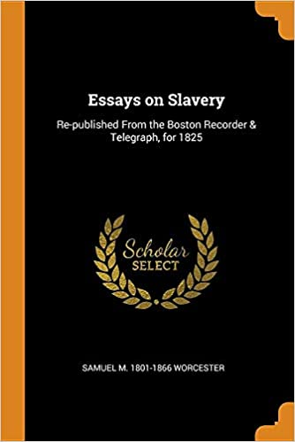 Essay Page Counter Essays On Slavery Republished From The Boston Recorder  Telegraph For   Samuel M  Worcester  Amazoncom Books My Self Essay also Teaching Definition Essay Essays On Slavery Republished From The Boston Recorder  Telegraph  Essay With Dialogue