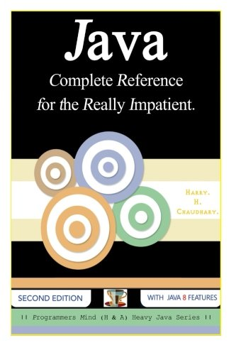 Java: Complete Reference for the Really Impatient. by CreateSpace Independent Publishing Platform