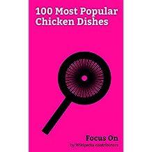 Focus On: 100 Most Popular Chicken Dishes: Biryani, Schnitzel, Chicken tikka Masala, General Tso's Chicken, Kung Pao Chicken, Buffalo Wing, Coq au Vin, ... Butter Chicken, Cordon bleu (dish), etc.