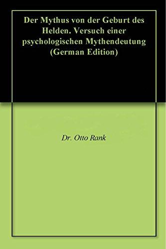 Der Mythus von der Geburt des Helden. Versuch einer psychologischen Mythendeutung (German Edition)