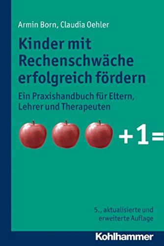 Download Kinder mit Rechenschwäche erfolgreich fördern: Ein Praxishandbuch für Eltern, Lehrer und Therapeuten (German Edition) Pdf