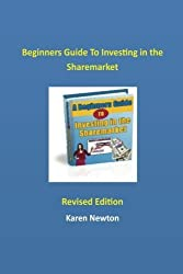 Beginners Guide To Investing In The Sharemarket: Discover the basic steps to buying shares by Karen Newton (2013-02-20)