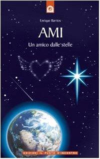 Ami. Un amico dalle stelle Copertina flessibile – 3 nov 2005 Enrique Barrios I. Bellinato Il Punto d' Incontro 8880930761