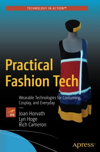 Practical Fashion Tech: Wearable Technologies for Costuming, Cosplay, and Everyday by Apress