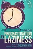 PROCRASTINATION VS LAZINESS: How to get sh*t done, boost productivity & profitability, stop self-sabotage, stress, bad habits, overthinking &...