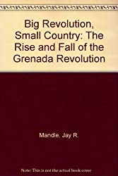 Big Revolution, Small Country: The Rise and Fall of the Grenada Revolution