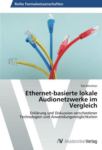 Ethernet-basierte lokale Audionetzwerke im Vergleich: Erklärung und Diskussion verschiedener Technologien und Anwendungsmöglichkeiten