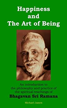 Happiness and the Art of Being: An introduction to the philosophy and practice of the spiritual teachings of Bhagavan Sri Ramana (English Edition) por [James, Michael]