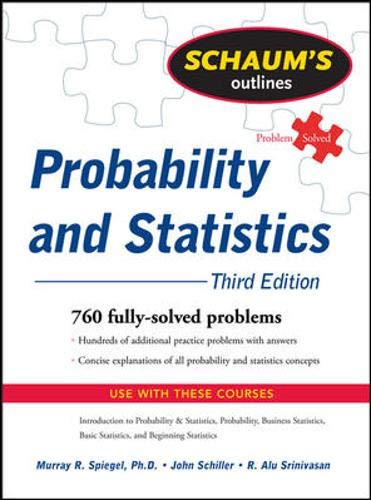 Schaum's Outline of Probability and Statistics, 3rd Ed. (Schaum's Outline Series)
