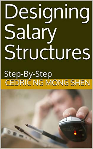 Designing Salary Structures: Step-By-Step