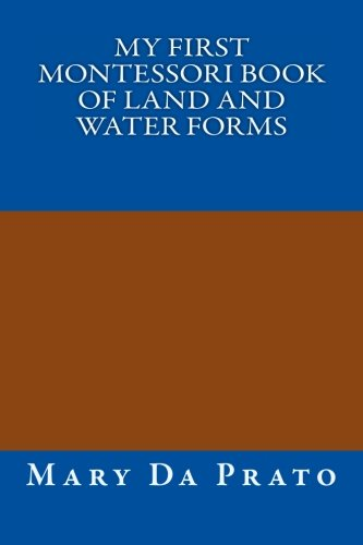 My First Montessori Book of Land and Water Forms - Land And Water Forms