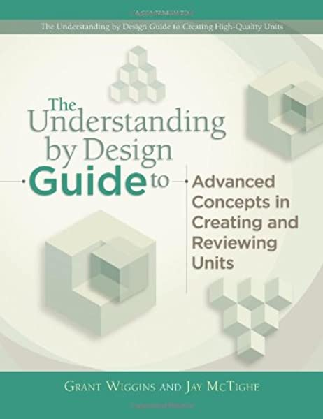The Understanding By Design Guide To Advanced Concepts In Creating And Reviewing Units Jay Mctighe Grant Wiggins 9781416614098 Amazon Com Books