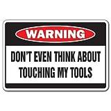 DON'T TOUCH MY TOOLS Warning Sign danger funny gag gift dad workshop carpenter