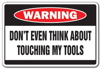 DON'T TOUCH MY TOOLS Warning Sign danger dad workshop carpenter| Indoor/Outdoor | 12