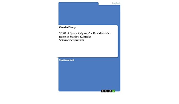 2001: A Space Odyssey – Das Motiv der Reise in Stanley Kubricks Science-fiction-Film (German Edition)