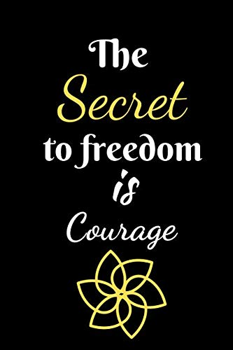 The Secret To Freedom is Courage: Journal For The Brave and Courageous - Fit For Gifts, Putting Down your Thoughts etc. (Bible Verses For Girls With Low Self Esteem)