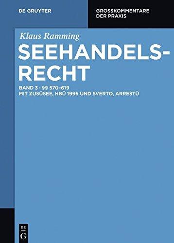 §§ 570 – 619: mit ZusÜSee, HBÜ 1996 und SvertO, ArrestÜ: Band 3 (Großkommentare der Praxis) (German Edition)