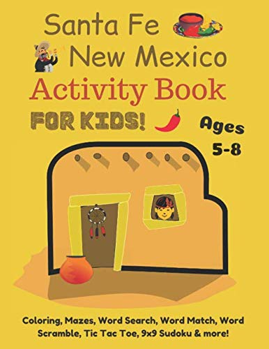 Santa Fe New Mexico Activity Book for Kids 5-8: Coloring, Mazes, Word Search, Word Match, Word Scramble, Tic Tac Toe, 9x9 Sudoku & more!