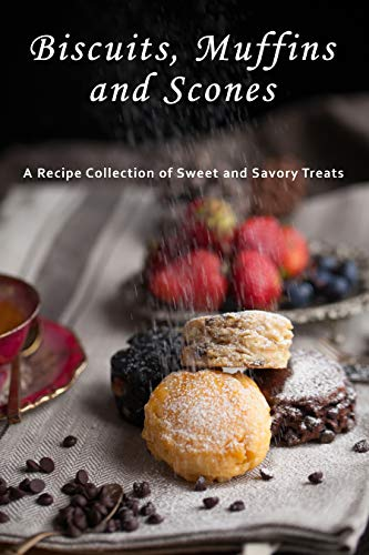 (Biscuits, Muffins & Scones: A Recipe Collection of Sweet and Savory)