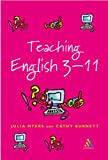 Teaching English 3-11 : The Essential Guide for Teachers, Myers, Julia and Burnett, Cathy, 0826470076
